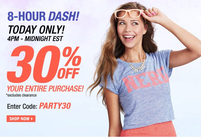 TODAY ONLY! 8PM-MIDNIGHT 30%  OFF ENTIRE PURCHASE Enter Code: PARTY30
