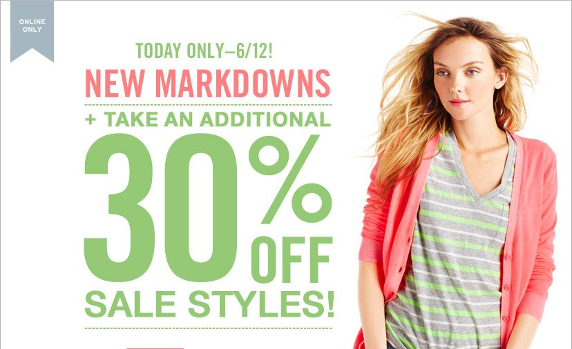 ONLINE ONLY | TODAY ONLY - 6/12! | NEW MARKDOWNS + TAKE AN ADDITIONAL 30% OFF SALE STYLES!