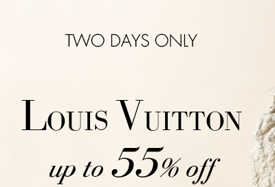 TWO DAYS ONLY Louis Vuitton up to 55% off