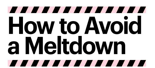 HOW TO AVOID A MELTDOWN