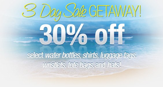 3 Day Sale Getaway, 30% off select water bottles, shirts, luggage tags, wristlets, tote bags, and hats!