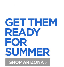 GET THEM READY FOR SUMMER SHOP ARIZONA ›
