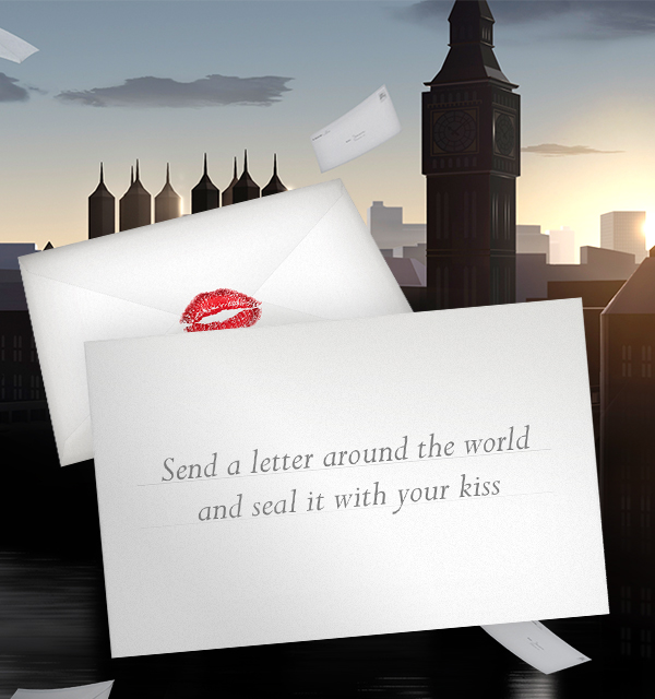 SEND A LETTER AROUND THE WORLD AND SEAL IT WITH YOUR KISS