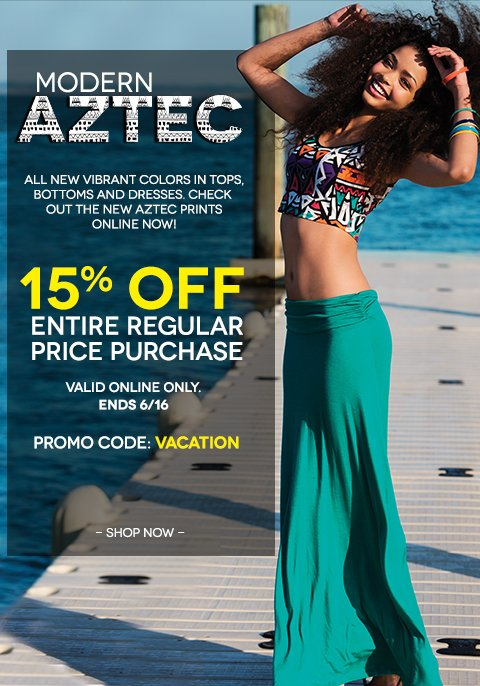 Shop New Aztec prints online Now! 15 percent off regular price items with code VACATION. Hurry, ends at midnight on June 16!