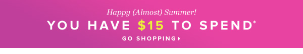 You have $15 to spend* - - Go Shopping
