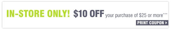 IN-STORE ONLY! $10 OFF your purchase of $25 or more**** Print coupon