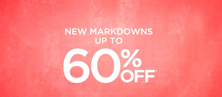 New Markdowns Up To 60% Off*