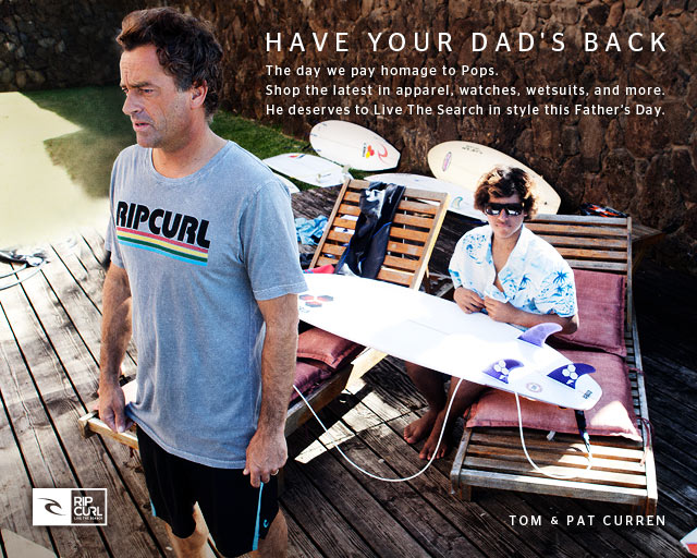 HAVE YOUR DAD'S BACK - The day we pay homage to Pops. Shop the latest in apparel, watches, wetsuits, and more. He deserves to Live The Search in style.