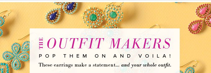 The Outfit Makers - Pop them on and voila! These earrings make a statement... and your whole outfit.