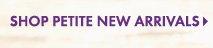 SHOP PETITE NEW ARRIVALS
