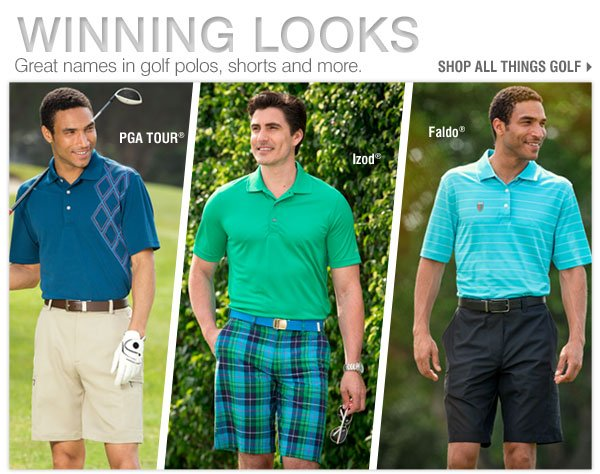 WINNING LOOKS Great names in golf polos, shorts and more. Shop all things golf