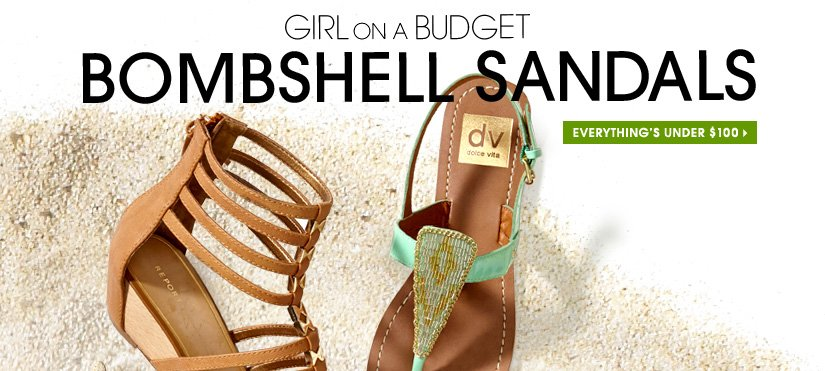 GIRL ON A BUDGET. BOMBSHELL SANDALS. EVERYTHING'S UNDER $100.