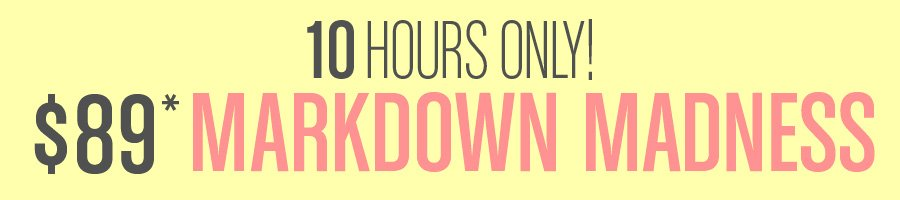 10 Hours Only. Markdown Madness.