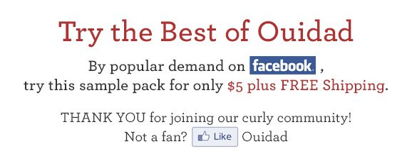 Try the Best of Ouidad By popular demand on Facebook,try this sample pack for only $5 plus FREE Shipping. THANK YOU for joining our curly community! Not a fan? Like Ouidad