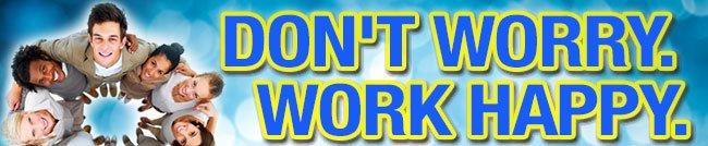 DON'T WORRY. WORK HAPPY.