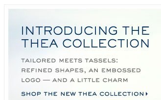 SHOP THE NEW THEA COLLECTION