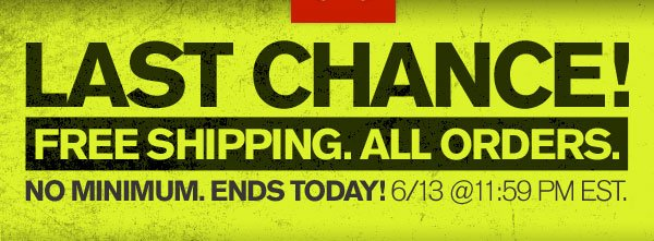 LAST CHANCE! FREE SHIPPING. ALL ORDERS.