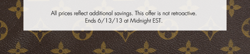 All prices reflect additional savings. This offer is not retroactive. Ends 6/13/13 at Midnight EST.