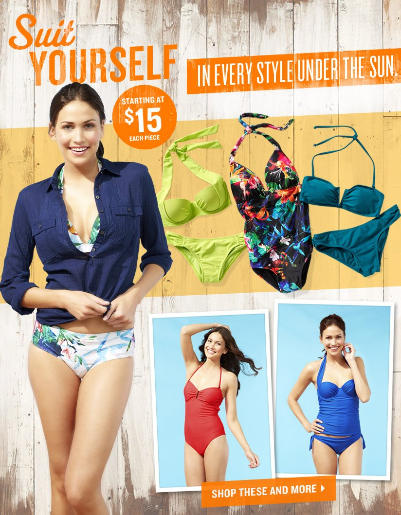 Suit YOURSELF   IN EVERY STYLE UNDER THE SUN.   STARTING AT $15 EACH PIECE   SHOP THESE AND MORE