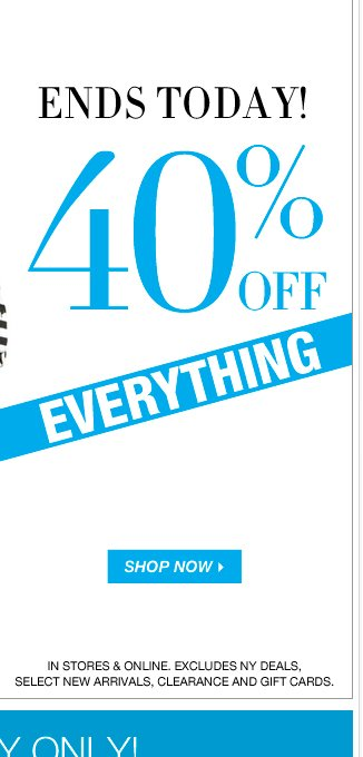 ENDS TODAY! Everything 40% OFF! Shop Now!
