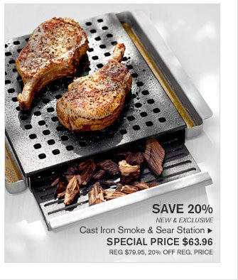 SAVE 20% - NEW & EXCLUSIVE - Cast Iron Smoke & Sear Station - SPECIAL PRICE $63.96 (REG $79.95, 20% OFF REG. PRICE)
