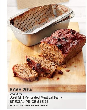 SAVE 20% - EXCLUSIVE - Steel Grill Perforated Meatloaf Pan - SPECIAL PRICE $15.96 (REG $19.95, 20% OFF REG. PRICE)