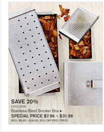 SAVE 20% - EXCLUSIVE - Stainless-Steel Smoker Box - SPECIAL PRICE $7.96 – $31.96 (REG. $9.95 – $39.95, 20% OFF REG. PRICE)