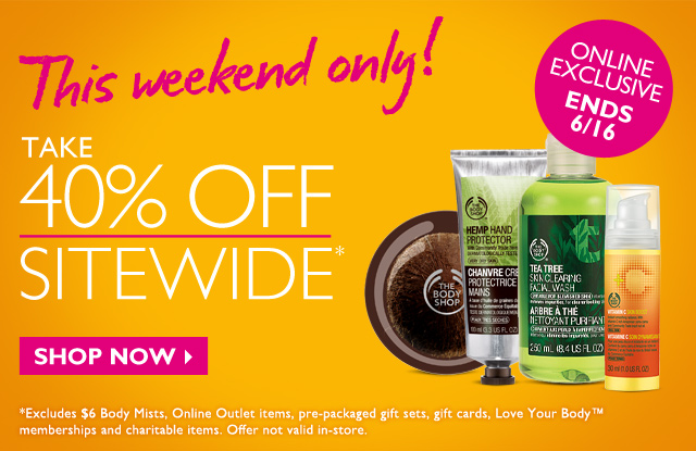 This weekend only! TAKE 40% OFF SITEWIDE* -- ONLINE EXCLUSIVE -- ENDS 6/16 -- SHOP NOW -- *Excludes Peppermint Cooling Foot Lotion, Peppermint Cooling Foot Rescue Treatment, Online Outlet items, pre-packaged gift sets, gift cards, Love Your Body™ memberships and charitable items. Offer not valid in-store.