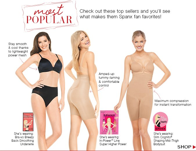 Most Popular. Check out these top sellers and you'll see what makes them Spanx fan favorites! Shop.