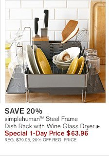 SAVE 20% -- simplehuman™ Steel Frame Dish Rack with Wine Glass Dryer, Special 1-Day Price $63.96 -- REG. $79.95, 20% OFF REG. PRICE