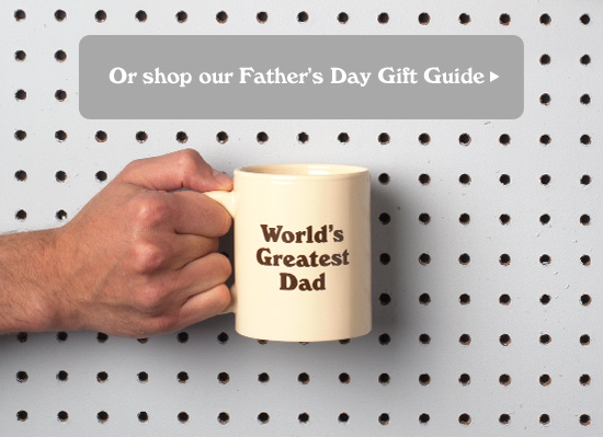 Or shop our Father's Day Gift Guide.