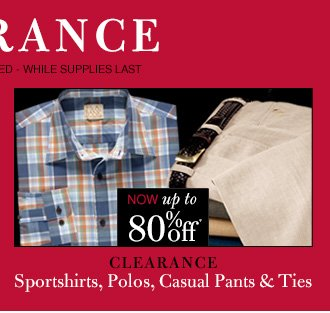 Clearance Sportshirts, Polos, Casual Pants & Ties - Now up to 80* Off*
