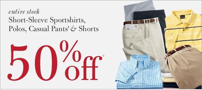 50% Off* Short-Sleeve Sportshirts, Polos, Casual Pants† & Shorts