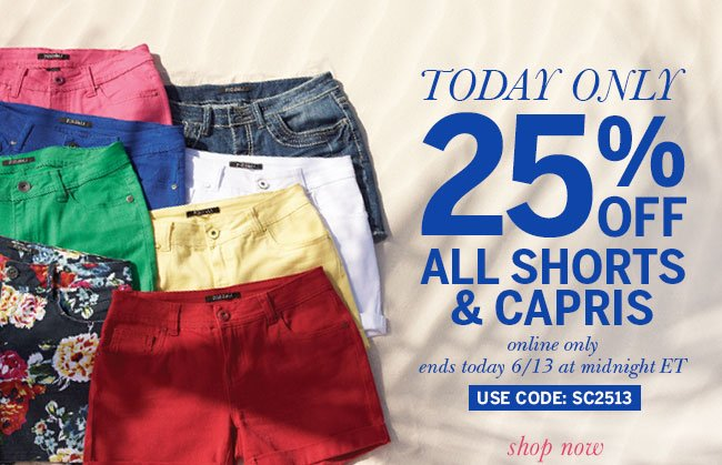 Today only - 25% off all shorts and capris! Online only ends today 6/13 at midnight ET. Use code: SC2513