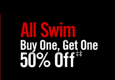 ALL SWIM BUY ONE, GET ONE 50% OFF‡‡