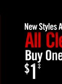 NEW STYLES ADDED ALL CLEARANCE BUY ONE, GET ONE $1‡