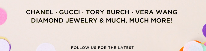 Chanel, Gucci, Tory Burch, Vera Wang, Diamond Jewelry & Much, Much More!