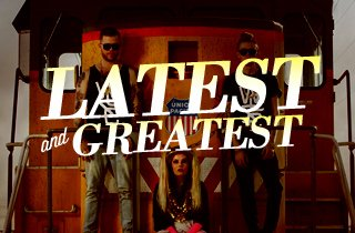 Latest & Greatest