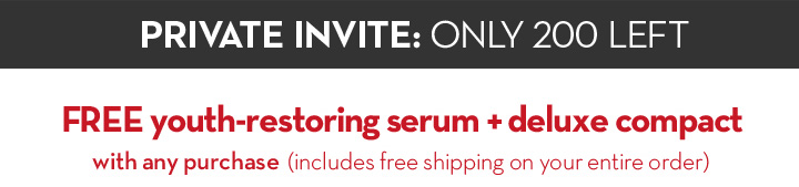 PRIVATE INVITE: ONLY 200 LEFT. Free youth-restoring serum + deluxe compact with any purchase (includes free shipping on your entire order)