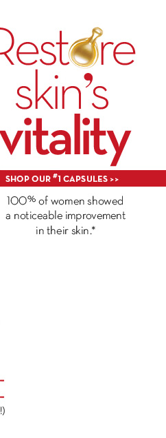 Restore skin's vitality. 100% of women showed a noticeable improvement in their skin.* SHOP OUR #1 Capsules.