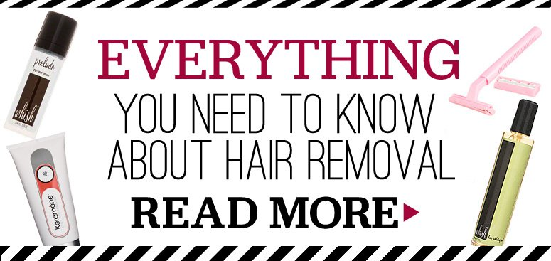 Everything You Need to Know About Hair Removal Here are some tips and tricks to get hair removal right—just in time for bikini season! Read More>>