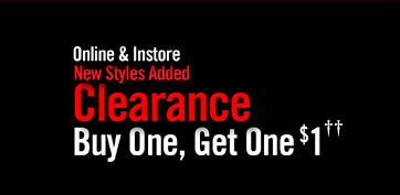 ONLINE & INSTORE - NEW STYLES ADDED - CLEARANCE BUY ONE, GET ONE $1††