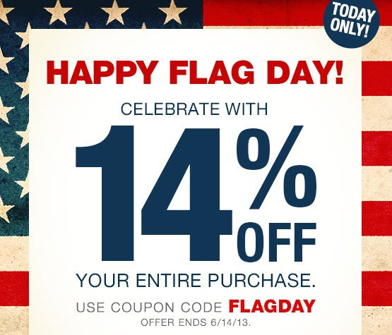 HAPPY FLAG DAY! Celebrate with 14% OFF your entire purchase. Use Coupon Code FLAGDAY. Offer ends 6/14/13.