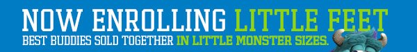 NOW ENROLLING LITTLE FEET | BEST BUDDIES SOLD TOGETHER IN LITTLE MONSTER SIZES.