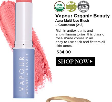 Vapour Organic Beauty Aura Multi-Use Blush – Courtesan (213) Certified Organic, USDA Organic, Paraben-free Rich in antioxidants and anti-inflammatories, this classic rose shade comes in an easy-to-use stick and flatters all skin tones. $34 Shop Now>>