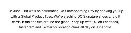On June 21st we'll be celebrating Go Skateboarding Day by hooking you up with a Global Product Toss