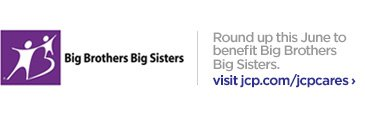 Big Brothers Big Sisters | Round up this June to benefit Big  Brothers Big Sisters. visit jcp.com/jcpcares ›