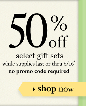 50% off all gift sets while supplies last or thru 6/16 promo code: xxxxxx