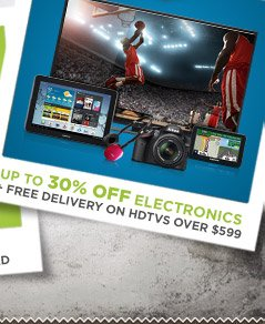 Up to 30% OFF Electronics + Free delivery on HDTVs over $599