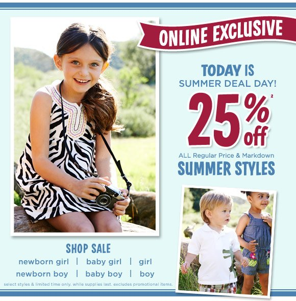 Online Exclusive. Today is summer deal day! 25% Off(2) all regular price & markdown summer styles. Shop Sale. Select styles & limited time only. While supplies last. Excludes promotional items.